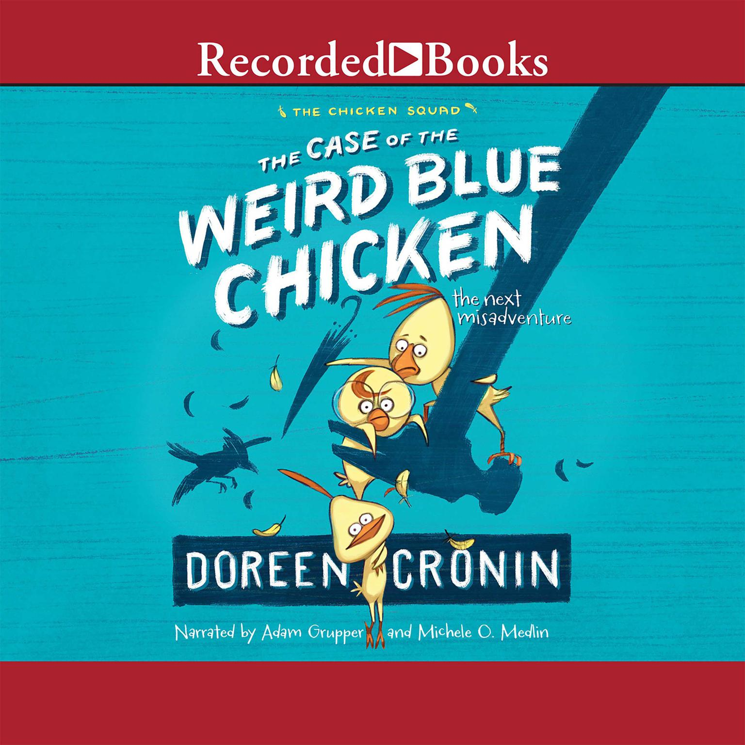 Printable The Case of the Weird Blue Chicken: The Next Misadventure Audiobook Cover Art