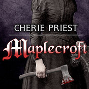 Maplecroft: The Borden Dispatches, by Cherie Priest, Johanna Parker, Roger Wayne