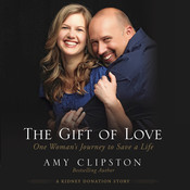 The Gift of Love: One Womans Journey to Save a Life Audiobook, by Amy Clipston