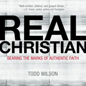 Real Christian: Bearing the Marks of Authentic Faith Audiobook, by Todd Wilson, Todd A. Wilson