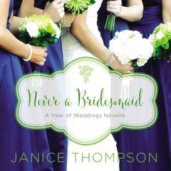 Never a Bridesmaid: A May Wedding Story Audiobook, by Janice Thompson