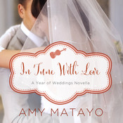 In Tune with Love: An April Wedding Story Audiobook, by Amy Matayo