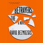 The Betrayers: A Novel, by David  Bezmozgis