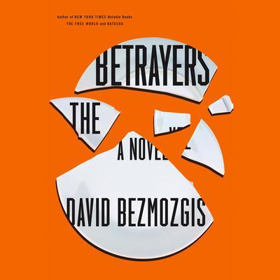 The Betrayers: A Novel Audiobook, by David  Bezmozgis