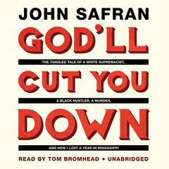 God'll Cut You Down: The Tangled Tale of a White Supremacist, a Black Hustler, a Murder, and How I Lost a Year in Mississippi Audiobook, by John Safran