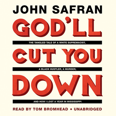 God'll Cut You Down: The Tangled Tale of a White Supremacist, a Black Hustler, a Murder, and How I Lost a Year in Mississippi Audiobook, by