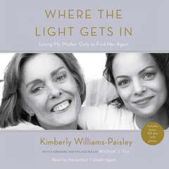 Where the Light Gets In: Losing My Mother Only to Find Her Again Audiobook, by Kimberly Williams-Paisley
