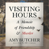 Visiting Hours: A Memoir of Friendship and Murder, by Amy Butcher