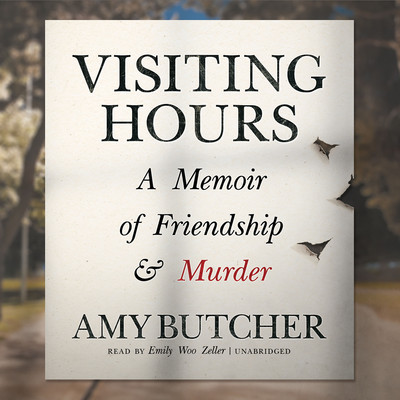 Visiting Hours: A Memoir of Friendship and Murder Audiobook, by Amy Butcher