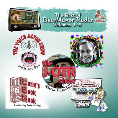 The Best of BearManor Radio, Vols. 1–5 Audiobook, by Joe Bevilacqua