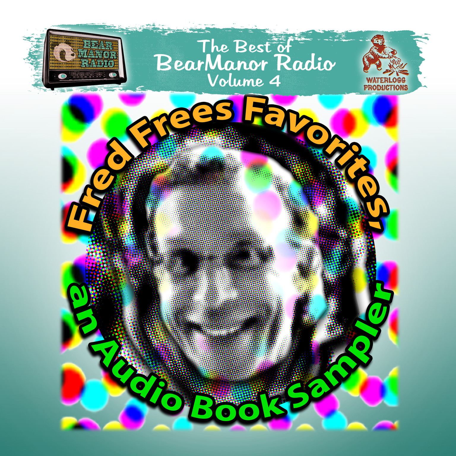 Printable Fred Frees Favorites: An Audiobook Sampler: The Best of BearManor Radio, Vol. 4 Audiobook Cover Art