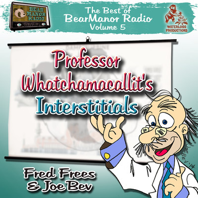 Professor Whatchamacallit's Interstitials: The   Best of BearManor Radio, Vol. 5 Audiobook, by Joe Bevilacqua