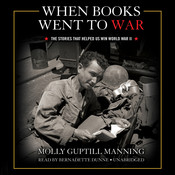 When Books Went to War: The Stories That Helped Us Win World War II, by Molly Guptill Manning