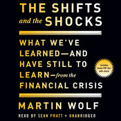 The Shifts and the Shocks: What We've Learned—and Have Still to Learn—from the Financial Crisis Audiobook, by Martin Wolf
