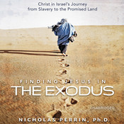 Finding Jesus in the Exodus: Christ in Israel's Journey from Slavery to the Promised Land, by Nicholas Perrin