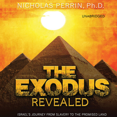 The Exodus Revealed: Israels Journey from Slavery to the Promised Land Audiobook, by Nicholas Perrin