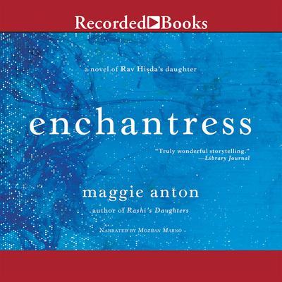 Enchantress: A Novel of Rav Hisdas Daughter Audiobook, by Maggie Anton