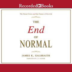 The End of Normal: The Great Crisis and the Future of Growth Audiobook, by James K. Galbraith