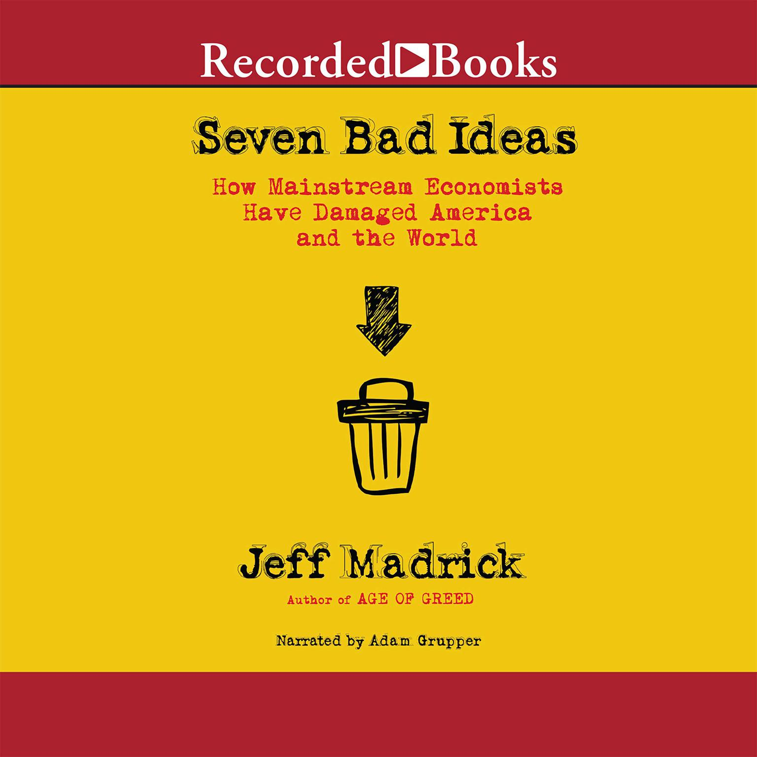 Printable Seven Bad Ideas: How Mainstream Economics Have Damaged America and the World Audiobook Cover Art