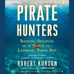 Pirate Hunters: Treasure, Obsession, and the Search for a Legendary Pirate Ship Audiobook, by Robert Kurson