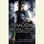 The Shadow Revolution: Crown & Key Audiobook, by Clay Griffith, Susan Griffith
