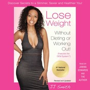 Lose Weight without Dieting or Working Out: Discover Secrets to a Slimmer, Sexier, and Healthier You, by J. J. Smith