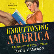 Unbuttoning America: A Biography of Peyton Place Audiobook, by Ardis Cameron