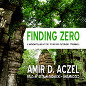 Finding Zero: A Mathematician's Odyssey to Uncover the Origins of Numbers, by Amir D. Aczel