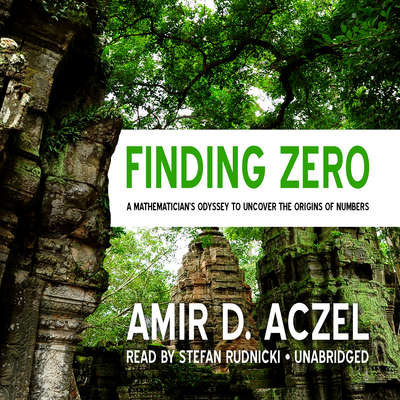 Finding Zero: A Mathematician's Odyssey to Uncover the Origins of Numbers Audiobook, by Amir D. Aczel