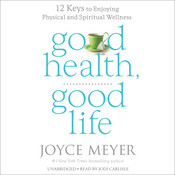 Good Health, Good Life: Twelve Keys to Enjoying Physical and Spiritual Wellness, by Joyce Meyer