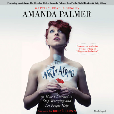 The Art of Asking: How I Learned to Stop Worrying and Let People Help Audiobook, by Amanda Palmer