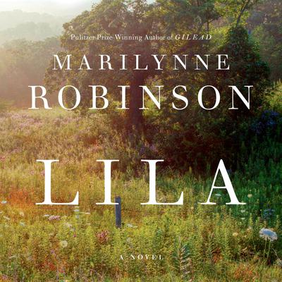 Lila: A Novel Audiobook, by Marilynne Robinson