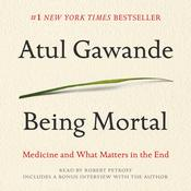 Being Mortal: Medicine and What Matters in the End Audiobook, by Atul Gawande