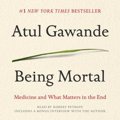 Being Mortal: Medicine and What Matters in the End Audiobook, by