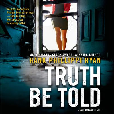 Truth Be Told: A Jane Ryland Novel Audiobook, by Hank Phillippi Ryan