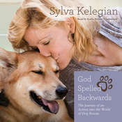 God Spelled Backwards: The Journey of an Actress into the World of Dog Rescue, by Sylva Kelegian
