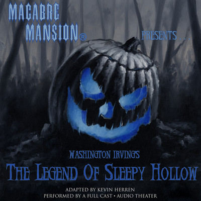 Macabre Mansion Presents … The Legend of Sleepy Hollow Audiobook, by Washington Irving