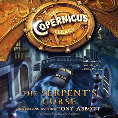 The Copernicus Legacy: The Serpents Curse Audiobook, by Tony Abbott