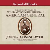 American General: The Life and Times of William Tecumseh Sherman Audiobook, by John S. D. Eisenhower