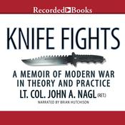 Knife Fights: A Memoir of Modern War in Theory and Practice Audiobook, by John A. Nagl
