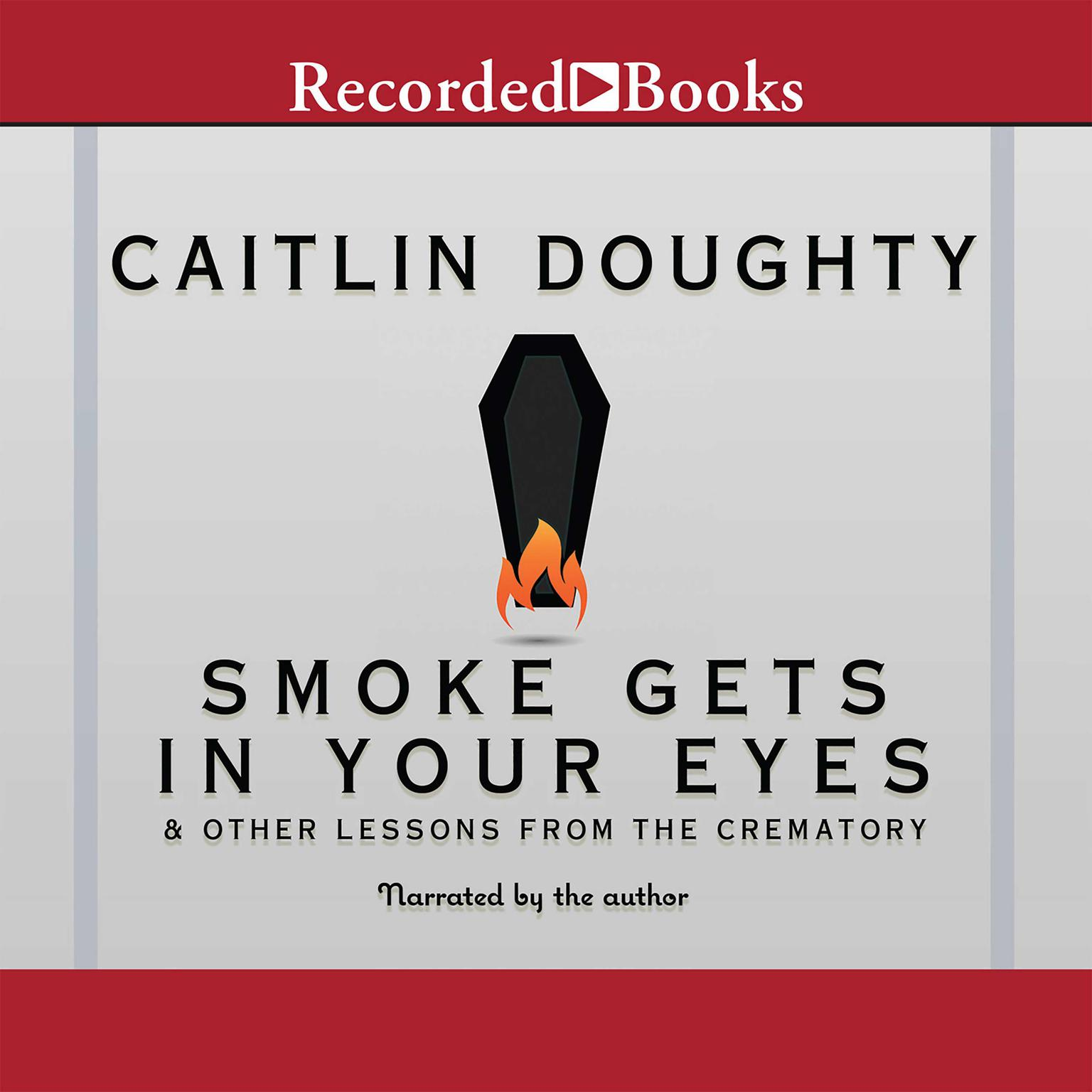 Printable Smoke Gets in Your Eyes: And Other Lessons from the Crematory Audiobook Cover Art