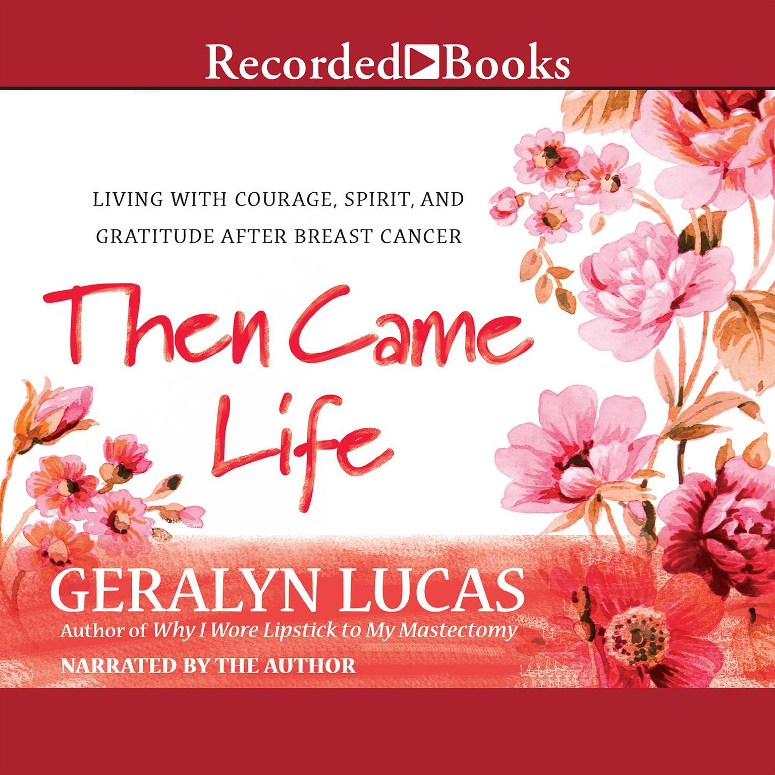 Printable Then Came Life: Living with Courage, Spirit, and Gratitude after Breast Cancer Audiobook Cover Art