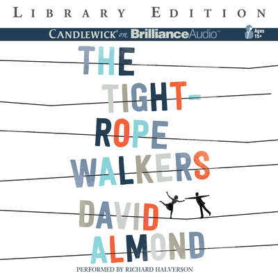 The Tightrope Walkers Audiobook, by David Almond