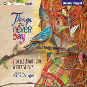 Things Ill Never Say: Stories about Our Secret Selves, by Ann Angel, Ann Angel (Editor)