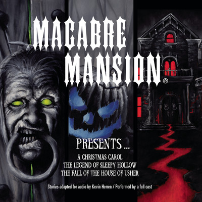Macabre Mansion Presents … A Christmas Carol, The Legend of Sleepy Hollow, and The Fall of the House of Usher Audiobook, by Kevin Herren