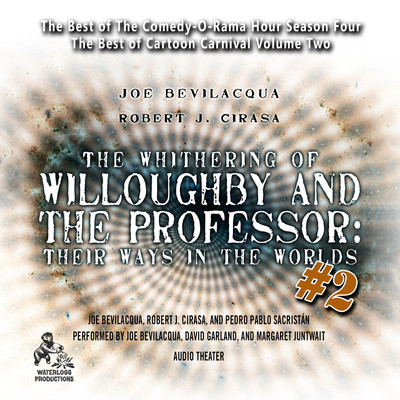 The Whithering of Willoughby and the Professor: Their Ways in the Worlds, Vol. 2: The Best of Comedy-O-Rama Hour Season 4 Audiobook, by Robert J. Cirasa