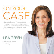 On Your Case: A Comprehensive, Compassionate (and Only Slightly Bossy) Legal Guide for Every Stage of a Woman's Life Audiobook, by Lisa Green