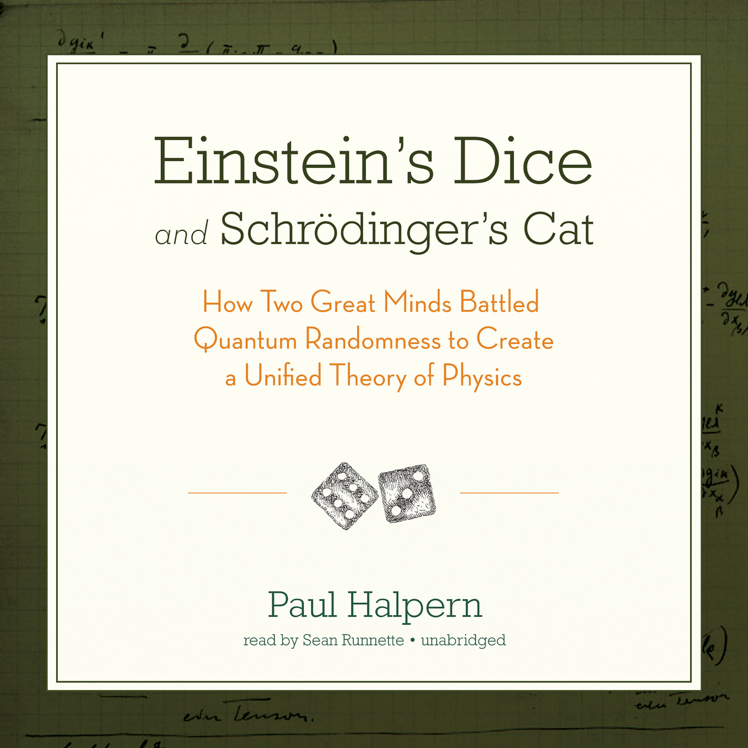 Printable Einstein's Dice and Schrödinger's Cat: How Two Great Minds Battled Quantum Randomness to Create a Unified Theory of Physics Audiobook Cover Art