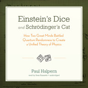 Einstein's Dice and Schrödinger's Cat: How Two Great Minds Battled Quantum Randomness to Create a Unified Theory of Physics Audiobook, by Paul Halpern