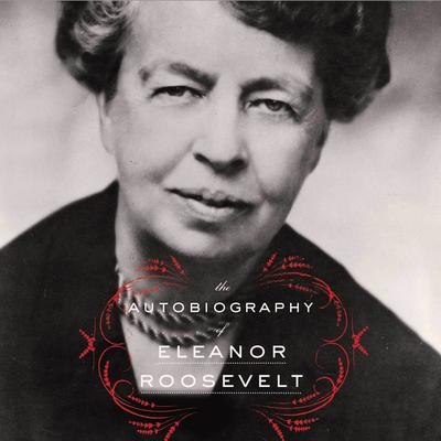 The Autobiography of Eleanor Roosevelt Audiobook, by Eleanor Roosevelt